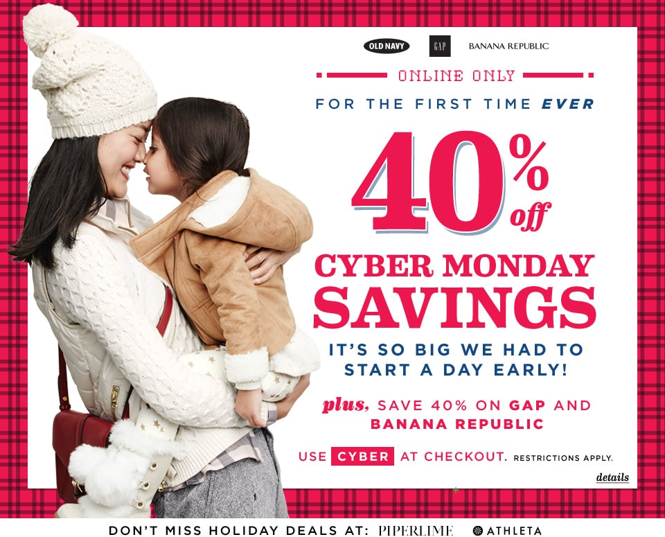 Cyber Monday Savings - 40% off your purchase at Old Navy, Gap and Banana Republic with code CYBER